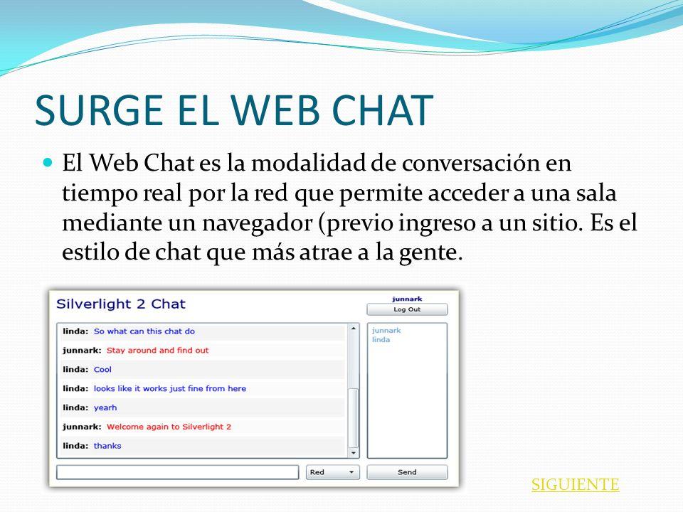 SURGE EL WEB CHAT El Web Chat es la modalidad de conversación en tiempo real por la red que permite acceder a una sala mediante un navegador (previo i