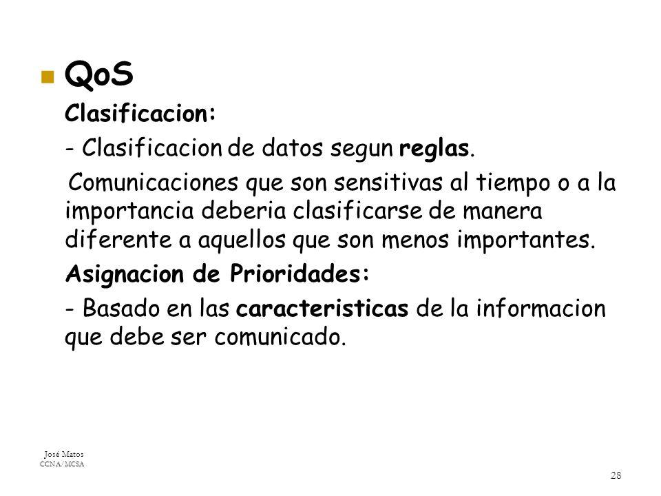 José Matos CCNA/MCSA 28 QoS Clasificacion: - Clasificacion de datos segun reglas.