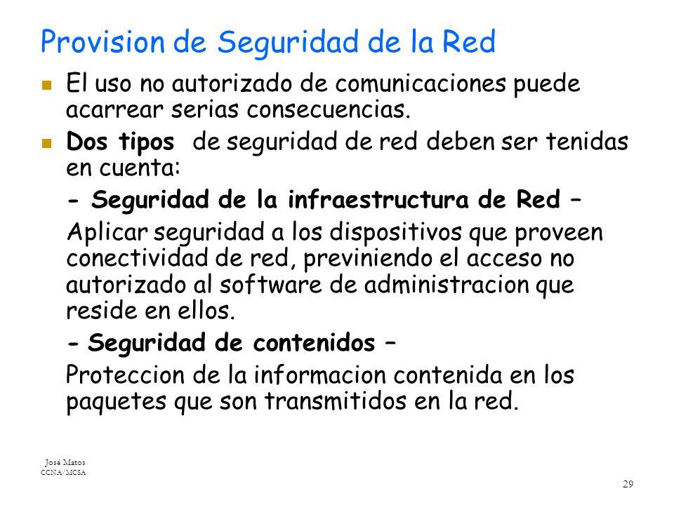 José Matos CCNA/MCSA 29 Provision de Seguridad de la Red El uso no autorizado de comunicaciones puede acarrear serias consecuencias.