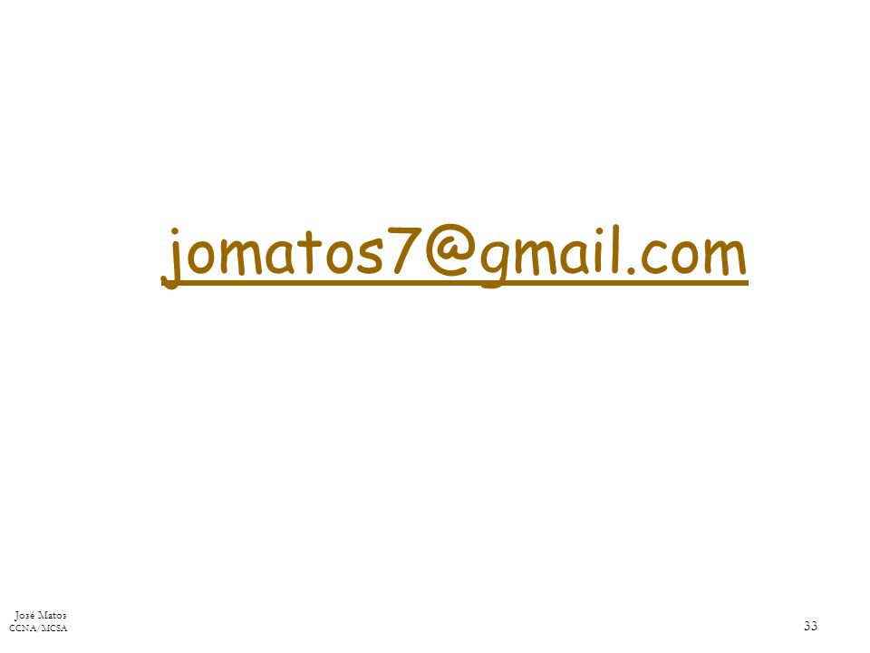 José Matos CCNA/MCSA 33 jomatos7@gmail.com