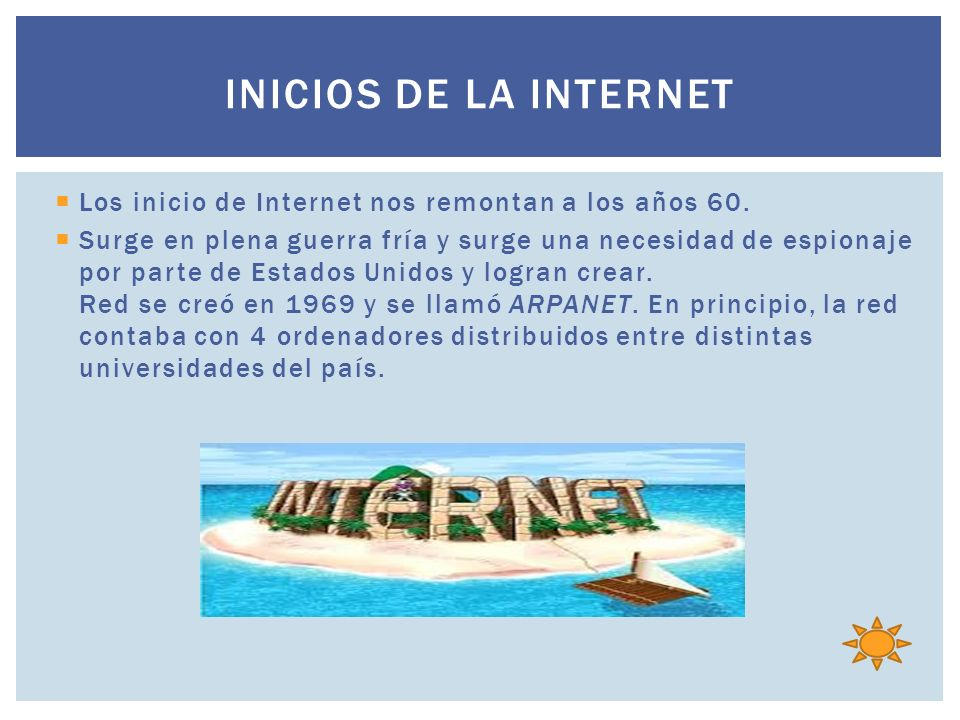 Los inicio de Internet nos remontan a los años 60.