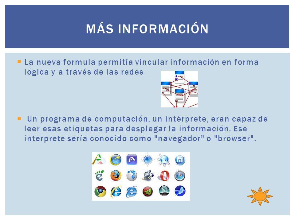 La nueva formula permitía vincular información en forma lógica y a través de las redes Un programa de computación, un intérprete, eran capaz de leer esas etiquetas para desplegar la información.