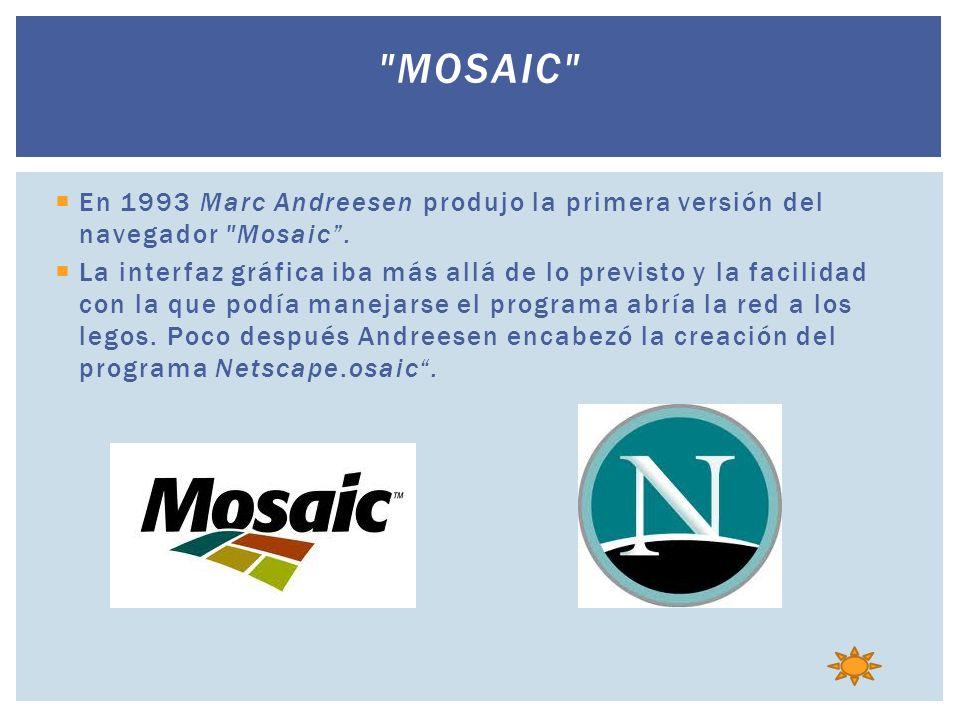 En 1993 Marc Andreesen produjo la primera versión del navegador Mosaic.