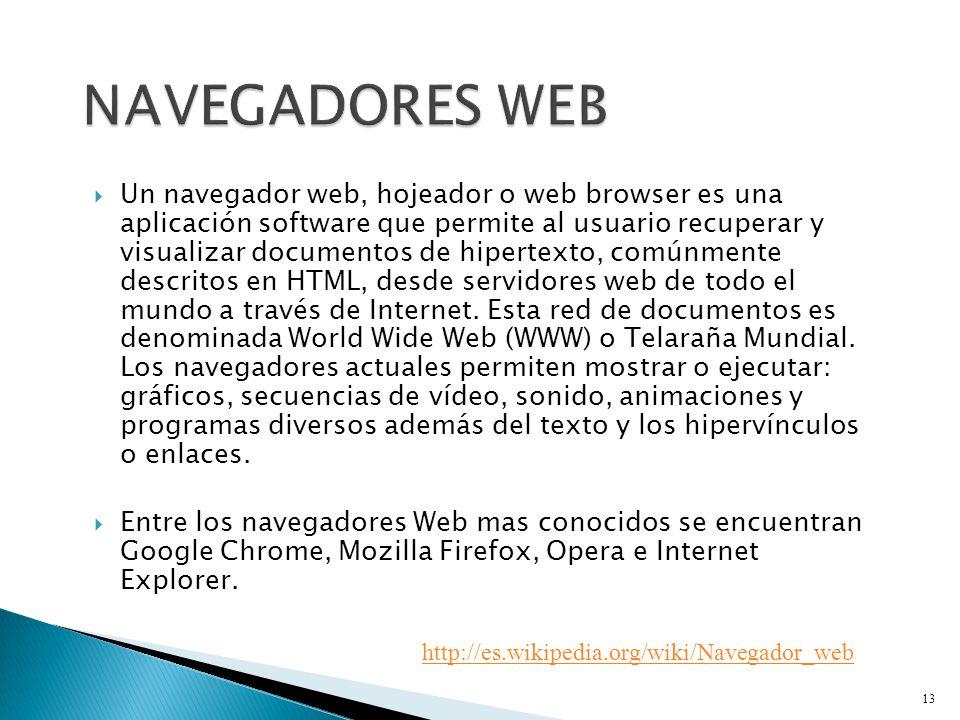 Un navegador web, hojeador o web browser es una aplicación software que permite al usuario recuperar y visualizar documentos de hipertexto, comúnmente descritos en HTML, desde servidores web de todo el mundo a través de Internet.
