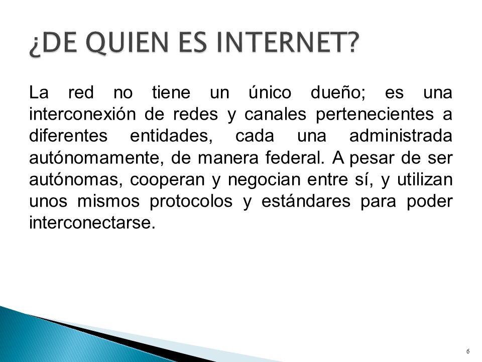 La red no tiene un único dueño; es una interconexión de redes y canales pertenecientes a diferentes entidades, cada una administrada autónomamente, de manera federal.