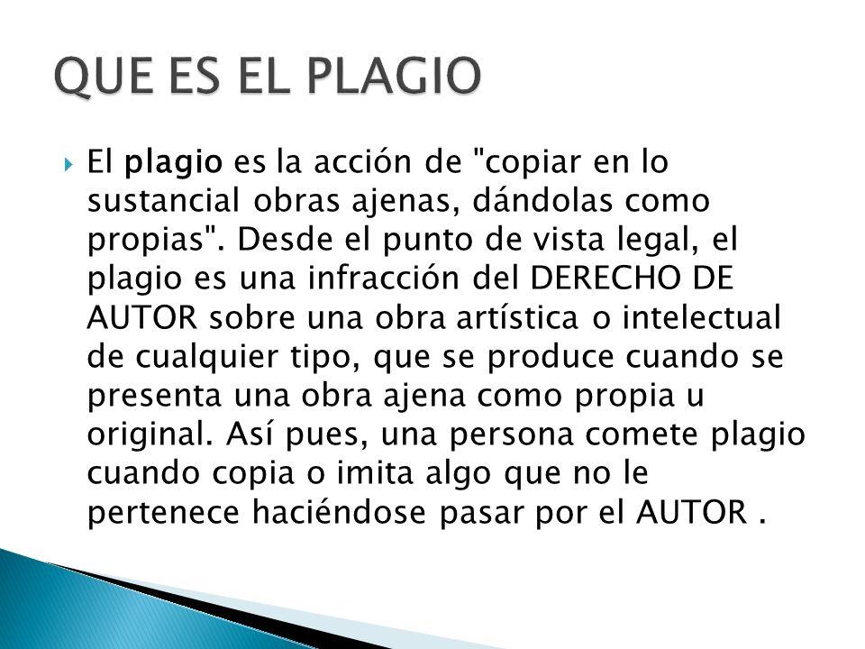 El plagio es la acción de copiar en lo sustancial obras ajenas, dándolas como propias .