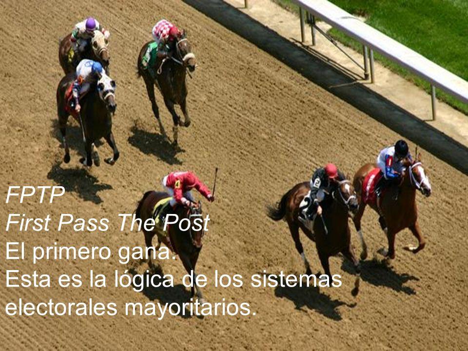 FPTP First Pass The Post El primero gana. Esta es la lógica de los sistemas electorales mayoritarios.