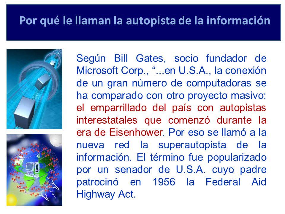 Por qué le llaman la autopista de la información Según Bill Gates, socio fundador de Microsoft Corp.,...en U.S.A., la conexión de un gran número de co