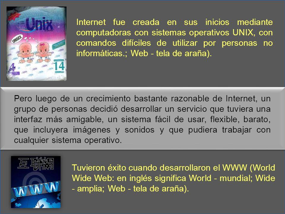 Internet fue creada en sus inicios mediante computadoras con sistemas operativos UNIX, con comandos difíciles de utilizar por personas no informáticas