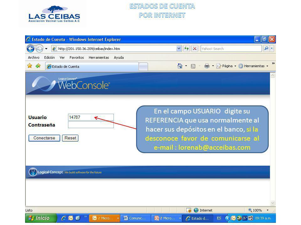 En el campo USUARIO digite su REFERENCIA que usa normalmente al hacer sus depósitos en el banco, si la desconoce favor de comunicarse al e-mail : lorenab@acceibas.com