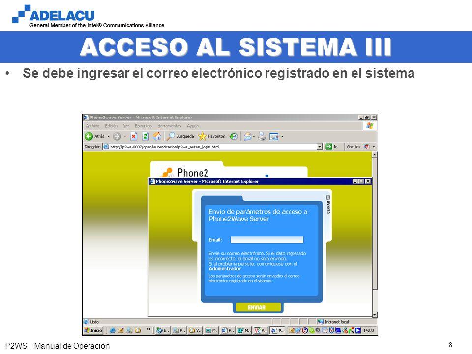 www.adelacu.com P2WS - Manual de Operación 8 ACCESO AL SISTEMA III Se debe ingresar el correo electrónico registrado en el sistema