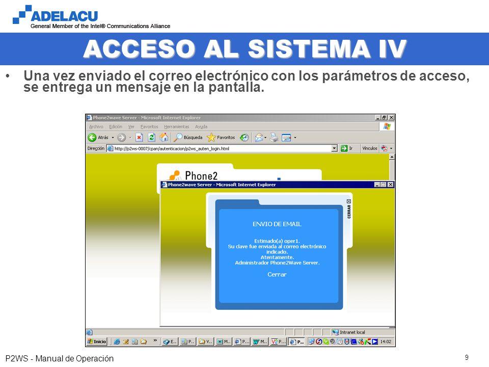 www.adelacu.com P2WS - Manual de Operación 9 ACCESO AL SISTEMA IV Una vez enviado el correo electrónico con los parámetros de acceso, se entrega un me