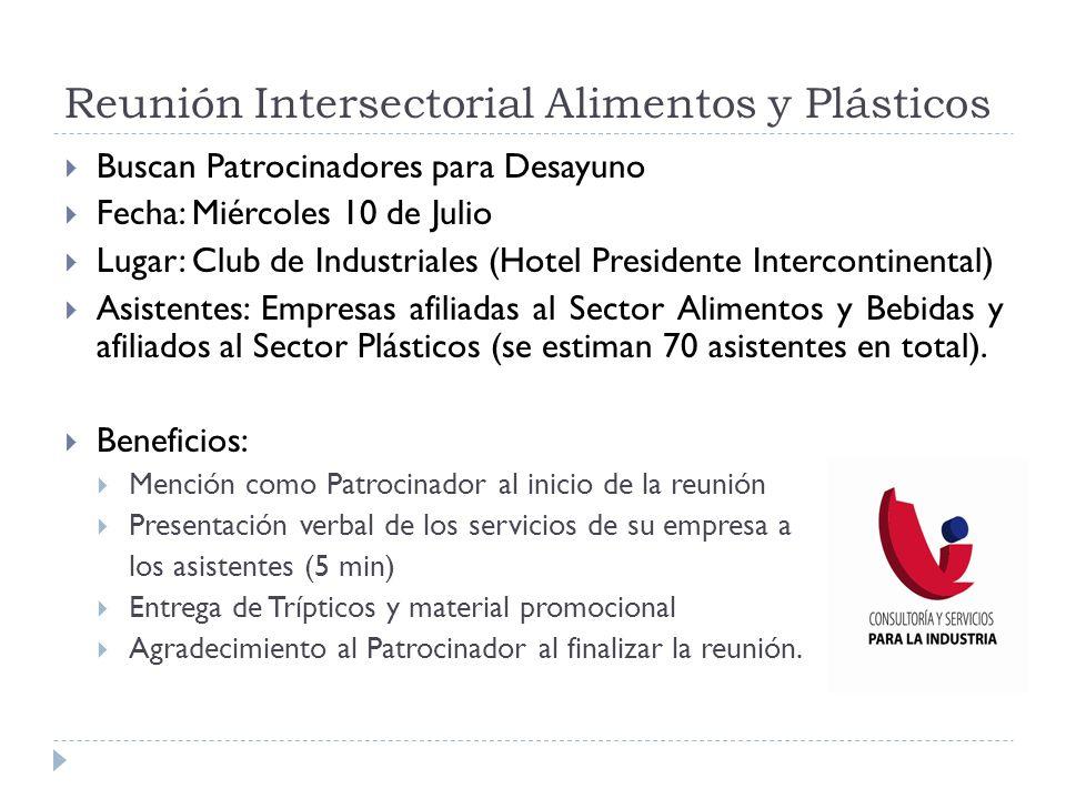 Reunión Intersectorial Alimentos y Plásticos Buscan Patrocinadores para Desayuno Fecha: Miércoles 10 de Julio Lugar: Club de Industriales (Hotel Presi
