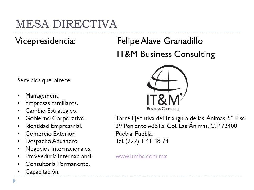 MESA DIRECTIVA Vicepresidencia: Felipe Alave Granadillo IT&M Business Consulting Servicios que ofrece: Management. Empresas Familiares. Cambio Estraté