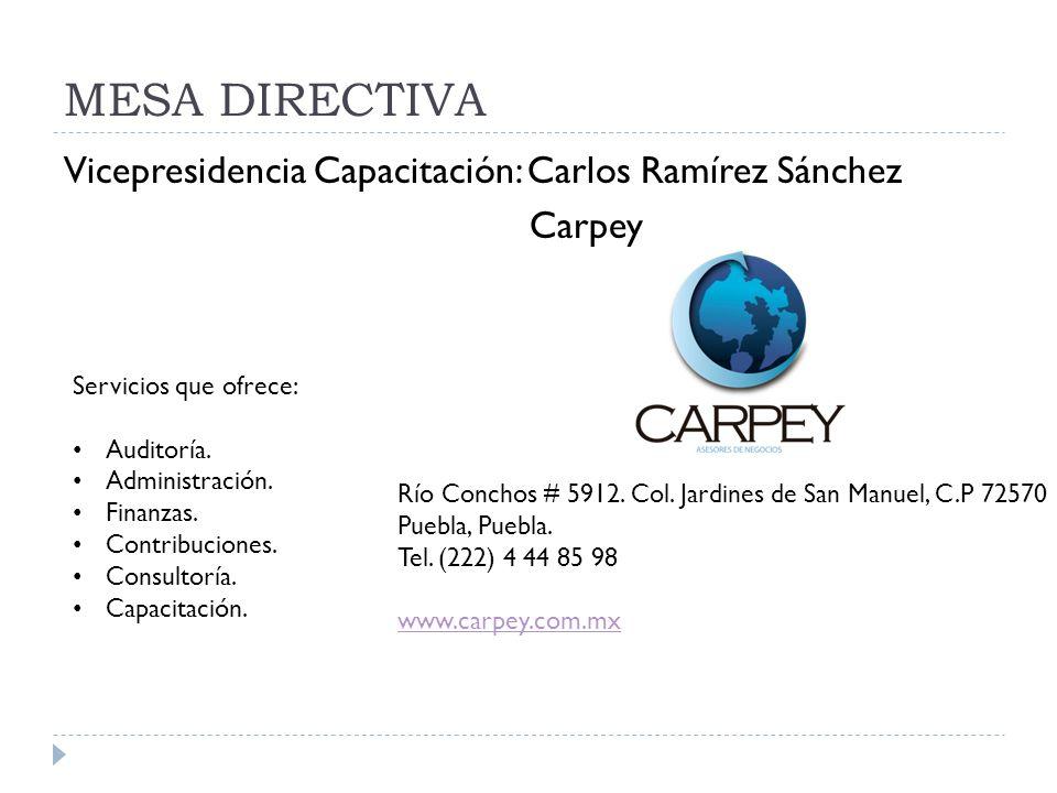 MESA DIRECTIVA Vicepresidencia Capacitación: Carlos Ramírez Sánchez Carpey Servicios que ofrece: Auditoría. Administración. Finanzas. Contribuciones.