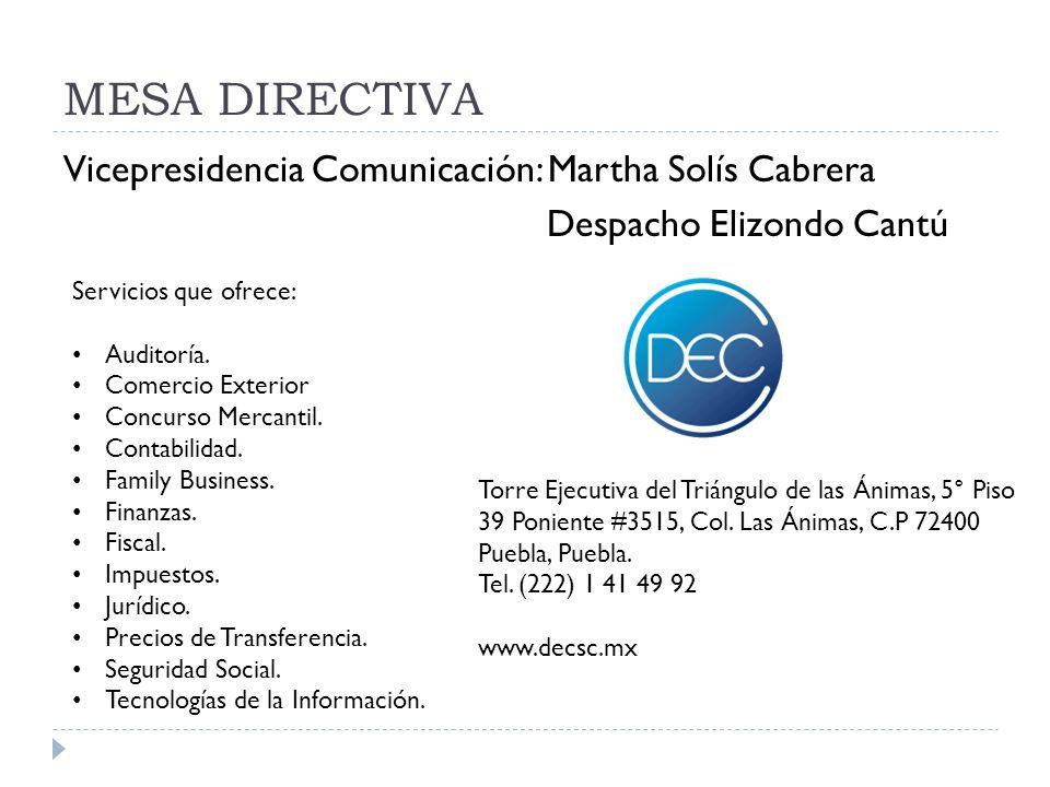 MESA DIRECTIVA Vicepresidencia Comunicación: Martha Solís Cabrera Despacho Elizondo Cantú Torre Ejecutiva del Triángulo de las Ánimas, 5° Piso 39 Poni