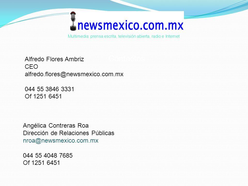 Contactos Multimedia: prensa escrita, televisión abierta, radio e Internet Alfredo Flores Ambriz CEO alfredo.flores@newsmexico.com.mx 044 55 3846 3331 Of 1251 6451 Angélica Contreras Roa Dirección de Relaciones Públicas nroa@newsmexico.com.mx 044 55 4048 7685 Of 1251 6451