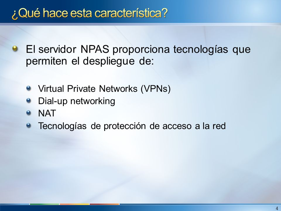 El servidor NPAS proporciona tecnologías que permiten el despliegue de: Virtual Private Networks (VPNs) Dial-up networking NAT Tecnologías de protecci