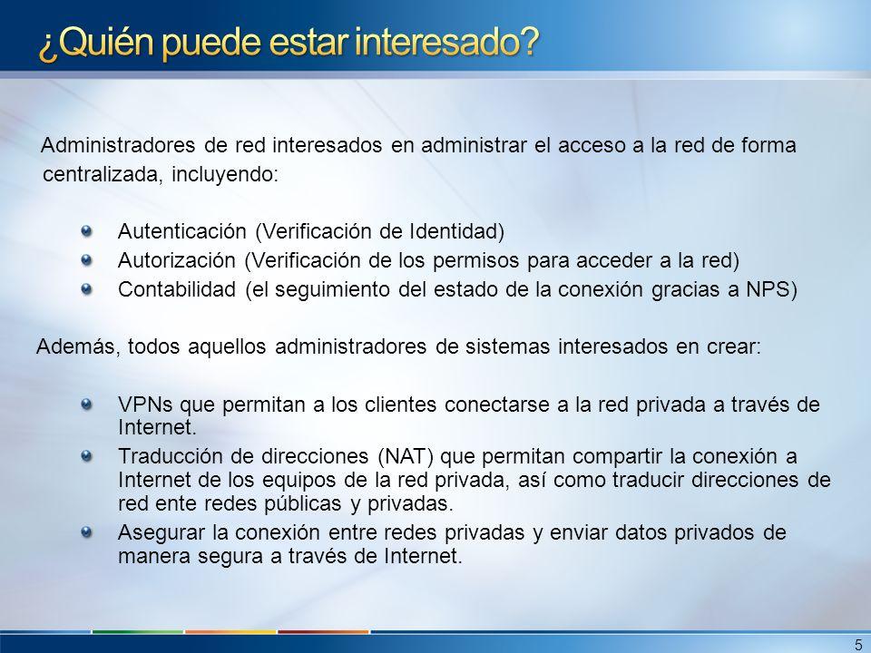 Network Access Protection (NAP) Nuevos comandos de netsh para NPS Nuevo Interfaz gráfico Soporte para IPv6 Integración con Cisco Network Admission Control (NAC) Integración con el Server Manager Políticas de red correspondientes a cada modo de conexión a la red.