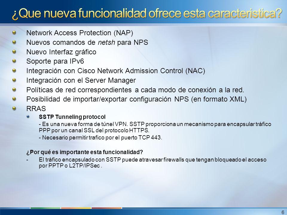 Network Access Protection (NAP) Nuevos comandos de netsh para NPS Nuevo Interfaz gráfico Soporte para IPv6 Integración con Cisco Network Admission Con