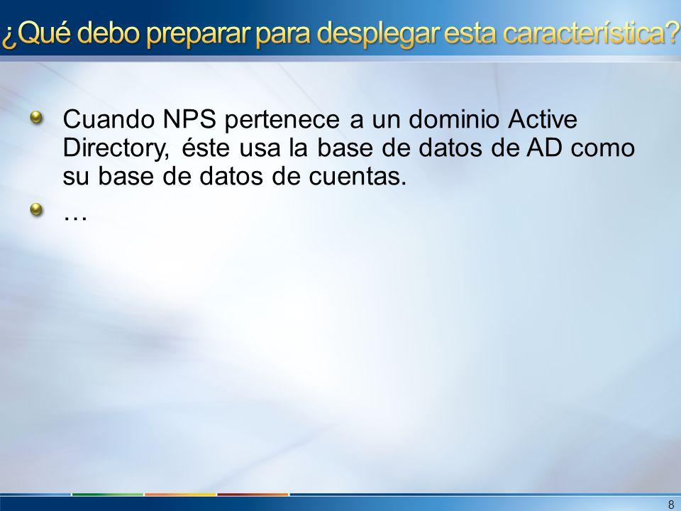 Cuando NPS pertenece a un dominio Active Directory, éste usa la base de datos de AD como su base de datos de cuentas. … 8