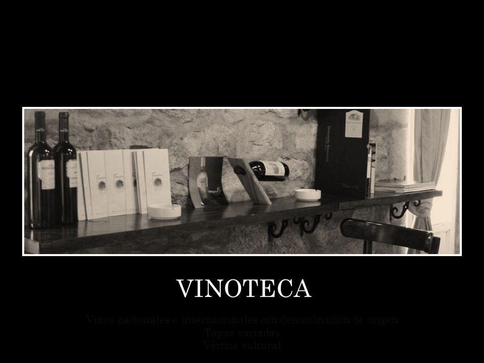 VINOTECA Vinos nacionales e internacionales con denominación de origen Tapas variadas Vértice cultural