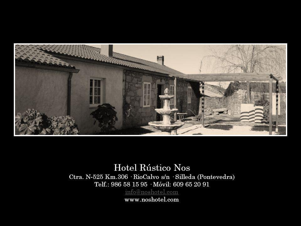 Hotel Rústico Nos Ctra. N-525 Km.306 · RioCalvo s/n · Silleda (Pontevedra) Telf.: 986 58 15 95 · Móvil: 609 65 20 91 info@noshotel.com www.noshotel.co