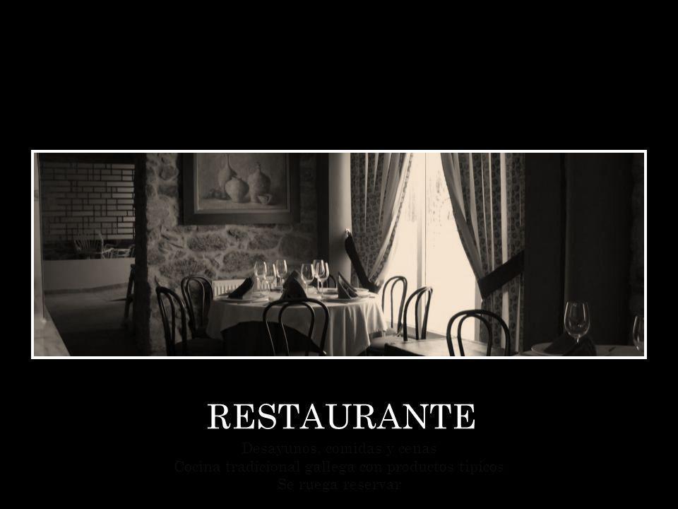 RESTAURANTE Desayunos, comidas y cenas Cocina tradicional gallega con productos típicos Se ruega reservar