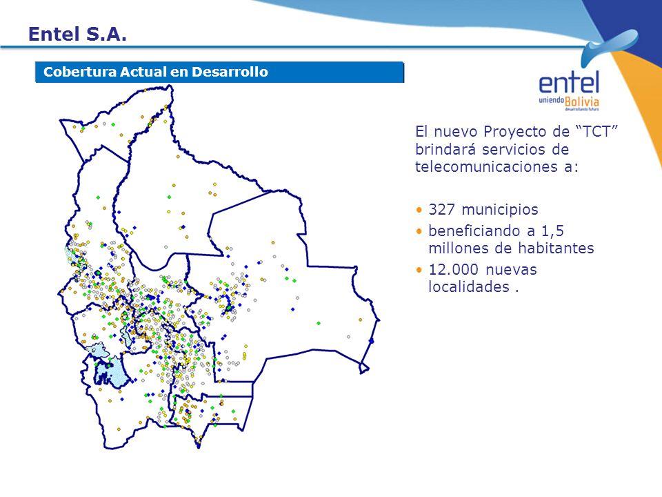Entel S.A. Cobertura Actual en Desarrollo El nuevo Proyecto de TCT brindará servicios de telecomunicaciones a: 327 municipios beneficiando a 1,5 millo