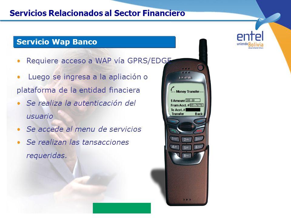 Servicio Wap Banco Requiere acceso a WAP vía GPRS/EDGE Servicios Relacionados al Sector Financiero Luego se ingresa a la apliación o plataforma de la