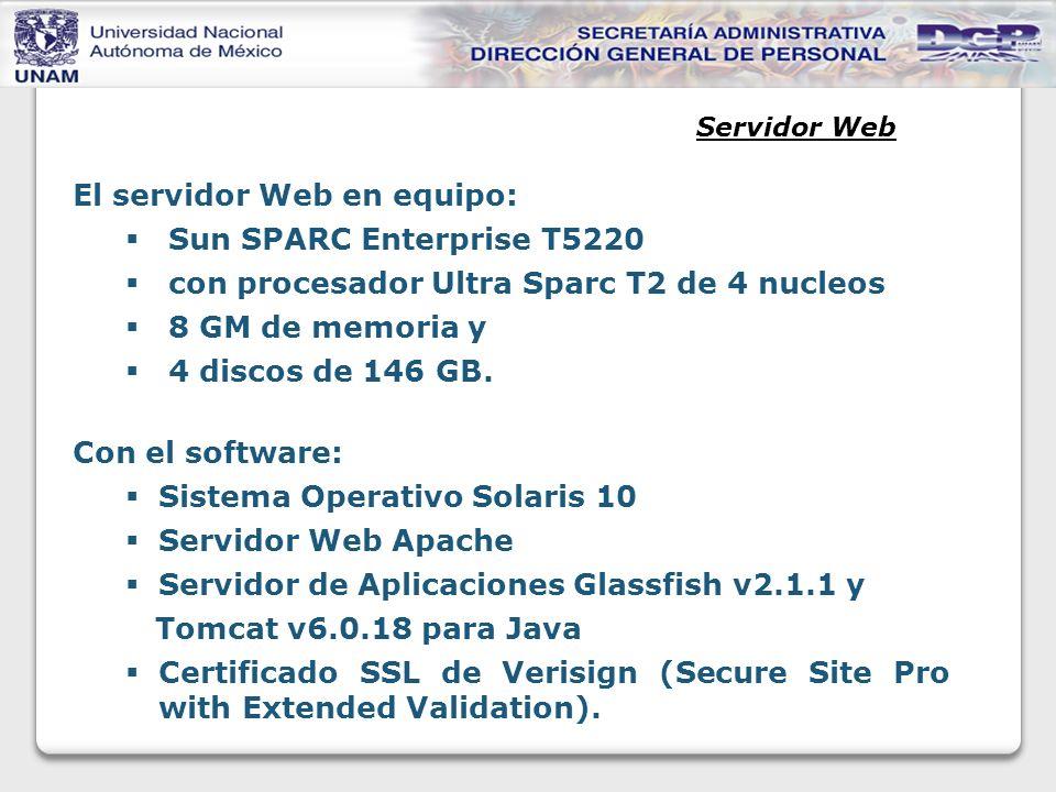 Servidor Web El servidor Web en equipo: Sun SPARC Enterprise T5220 con procesador Ultra Sparc T2 de 4 nucleos 8 GM de memoria y 4 discos de 146 GB.