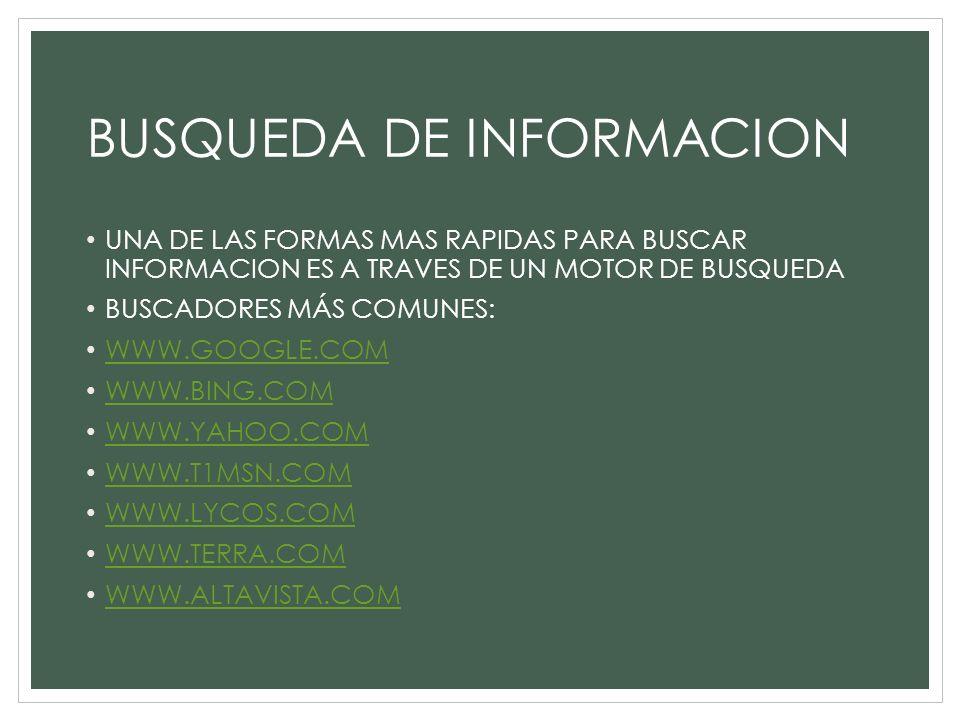 BUSQUEDA DE INFORMACION UNA DE LAS FORMAS MAS RAPIDAS PARA BUSCAR INFORMACION ES A TRAVES DE UN MOTOR DE BUSQUEDA BUSCADORES MÁS COMUNES: WWW.GOOGLE.C