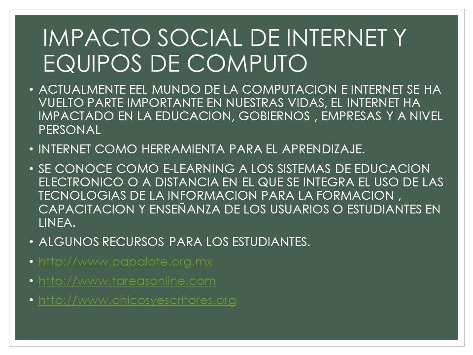 IMPACTO SOCIAL DE INTERNET Y EQUIPOS DE COMPUTO ACTUALMENTE EEL MUNDO DE LA COMPUTACION E INTERNET SE HA VUELTO PARTE IMPORTANTE EN NUESTRAS VIDAS, EL