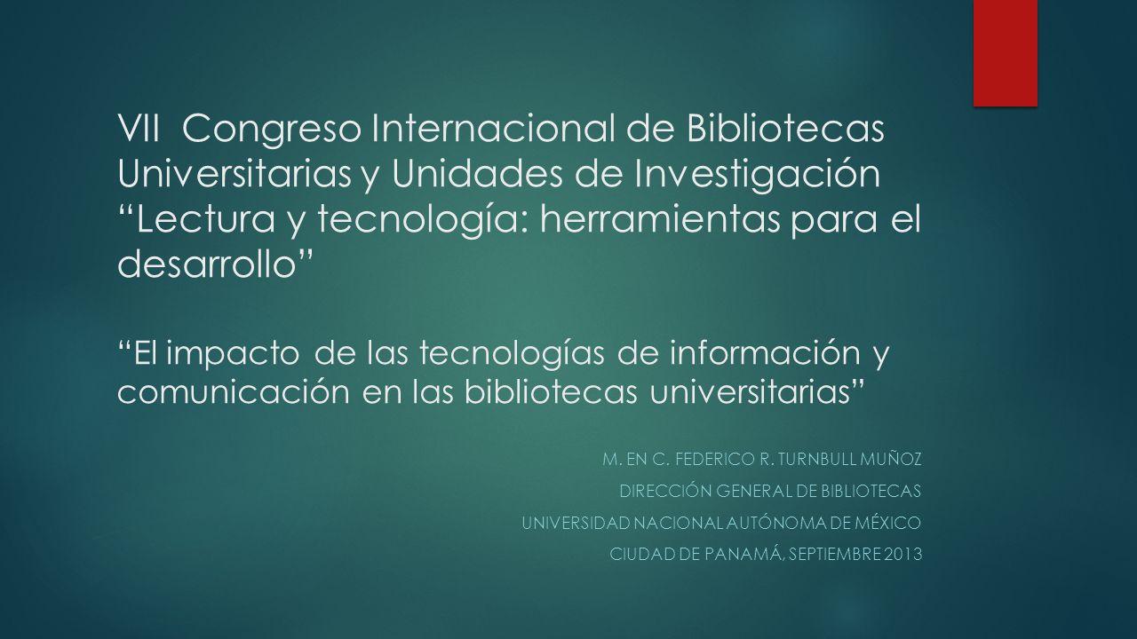 VII Congreso Internacional de Bibliotecas Universitarias y Unidades de Investigación Lectura y tecnología: herramientas para el desarrollo El impacto