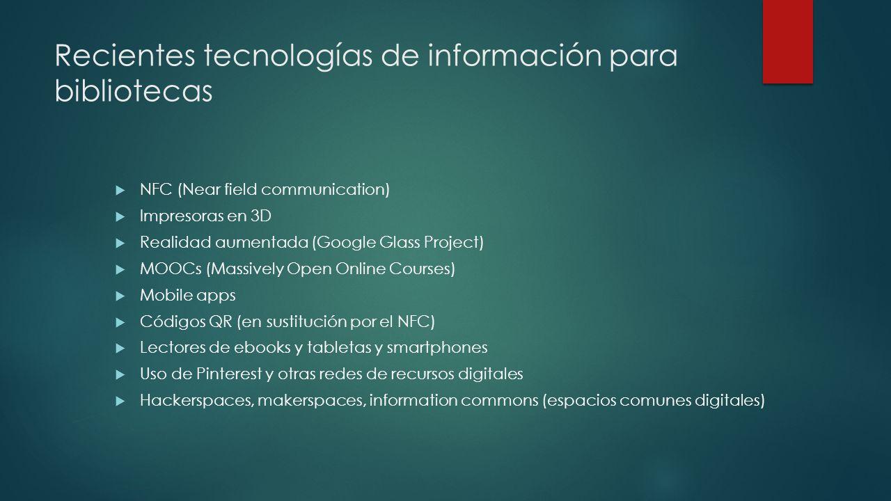 Recientes tecnologías de información para bibliotecas NFC (Near field communication) Impresoras en 3D Realidad aumentada (Google Glass Project) MOOCs