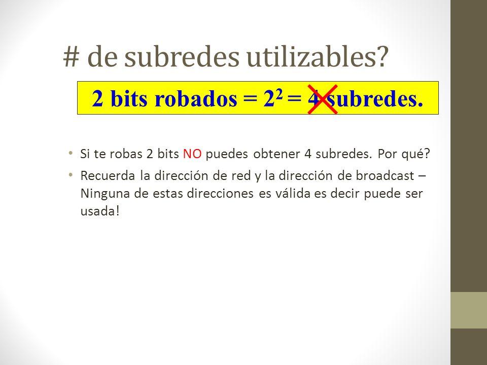 # de subredes utilizables? Si te robas 2 bits NO puedes obtener 4 subredes. Por qué? Recuerda la dirección de red y la dirección de broadcast – Ningun