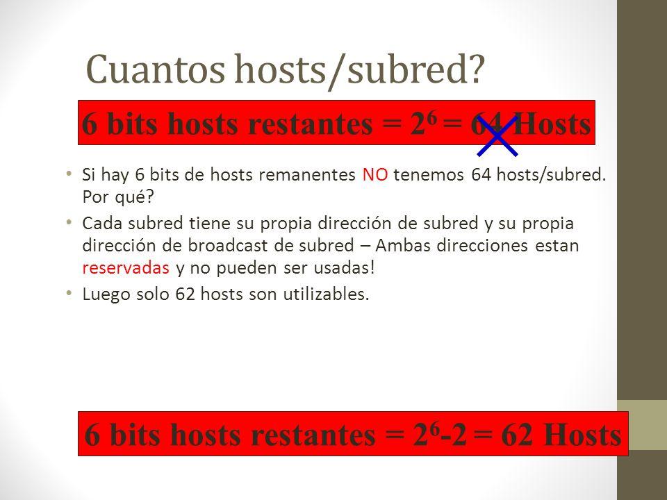 Cuantos hosts/subred? Si hay 6 bits de hosts remanentes NO tenemos 64 hosts/subred. Por qué? Cada subred tiene su propia dirección de subred y su prop
