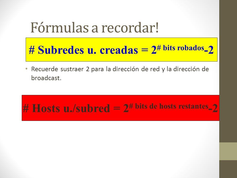 Fórmulas a recordar! Recuerde sustraer 2 para la dirección de red y la dirección de broadcast. Recuerde sustraer 2 para la dirección de subred y la di