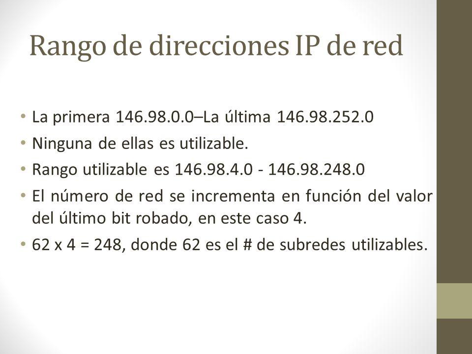 Rango de direcciones IP de red La primera 146.98.0.0–La última 146.98.252.0 Ninguna de ellas es utilizable. Rango utilizable es 146.98.4.0 - 146.98.24