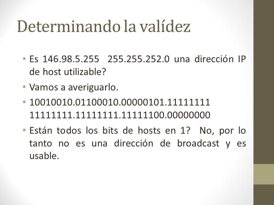 Determinando la valídez Es 146.98.5.255 255.255.252.0 una dirección IP de host utilizable? Vamos a averiguarlo. 10010010.01100010.00000101.11111111 11