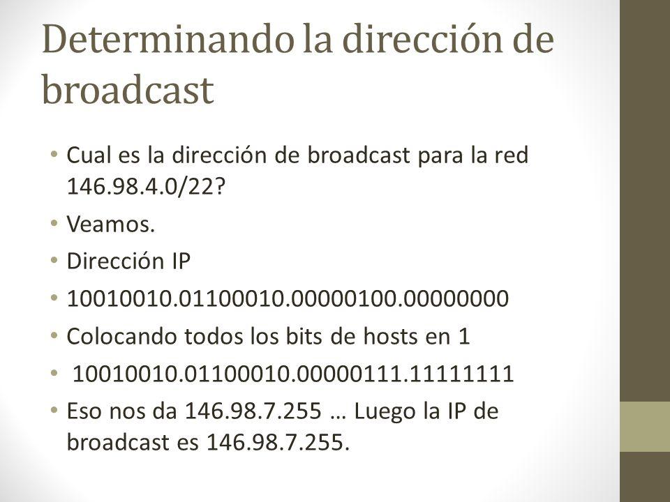 Determinando la dirección de broadcast Cual es la dirección de broadcast para la red 146.98.4.0/22? Veamos. Dirección IP 10010010.01100010.00000100.00