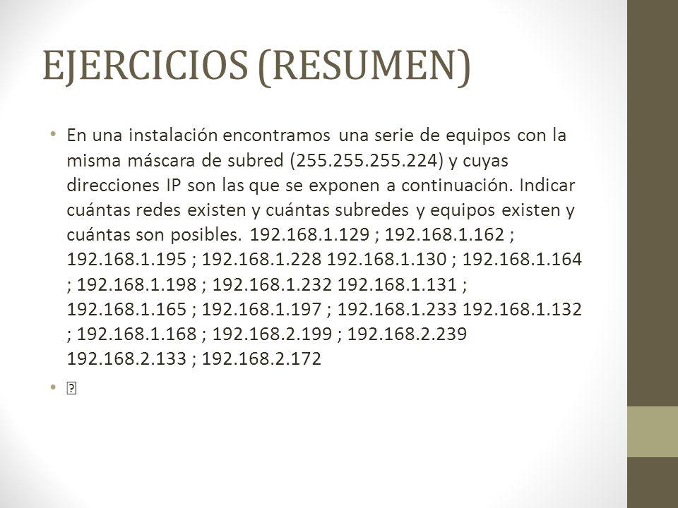 EJERCICIOS (RESUMEN) En una instalación encontramos una serie de equipos con la misma máscara de subred (255.255.255.224) y cuyas direcciones IP son l