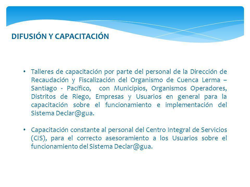 DIFUSIÓN Y CAPACITACIÓN Talleres de capacitación por parte del personal de la Dirección de Recaudación y Fiscalización del Organismo de Cuenca Lerma –