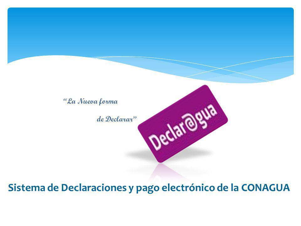 Sistema de Declaraciones y pago electrónico de la CONAGUA La Nueva forma de Declarar