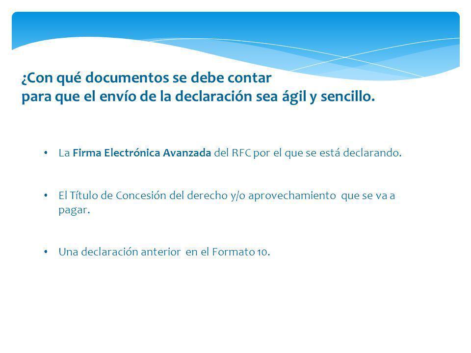 ¿Con qué documentos se debe contar para que el envío de la declaración sea ágil y sencillo. La Firma Electrónica Avanzada del RFC por el que se está d