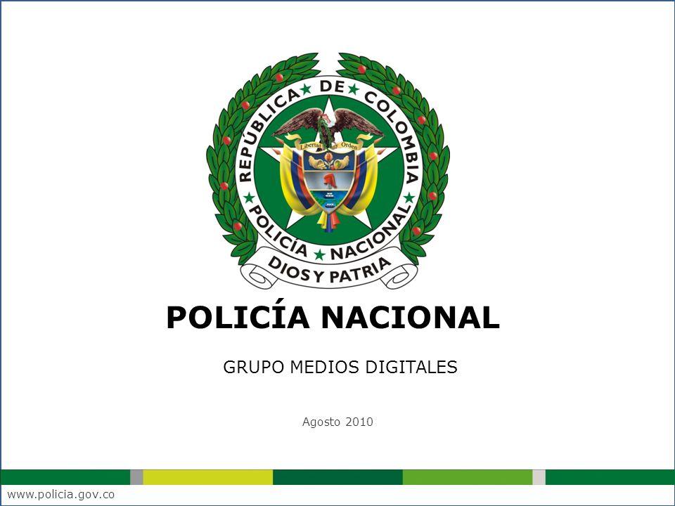 POLICÍA NACIONAL GRUPO MEDIOS DIGITALES Agosto 2010 www.policia.gov.co
