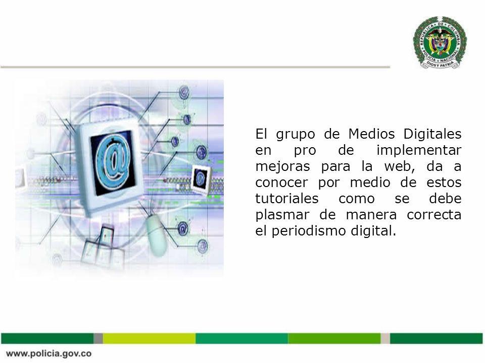 El grupo de Medios Digitales en pro de implementar mejoras para la web, da a conocer por medio de estos tutoriales como se debe plasmar de manera correcta el periodismo digital.