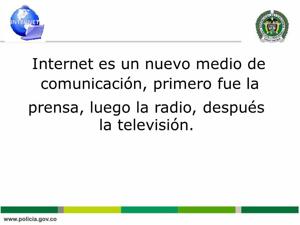 Internet es un nuevo medio de prensa, luego la radio, después la televisión.