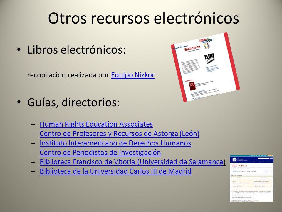 Otros recursos electrónicos Libros electrónicos: recopilación realizada por Equipo NizkorEquipo Nizkor Guías, directorios: – Human Rights Education As