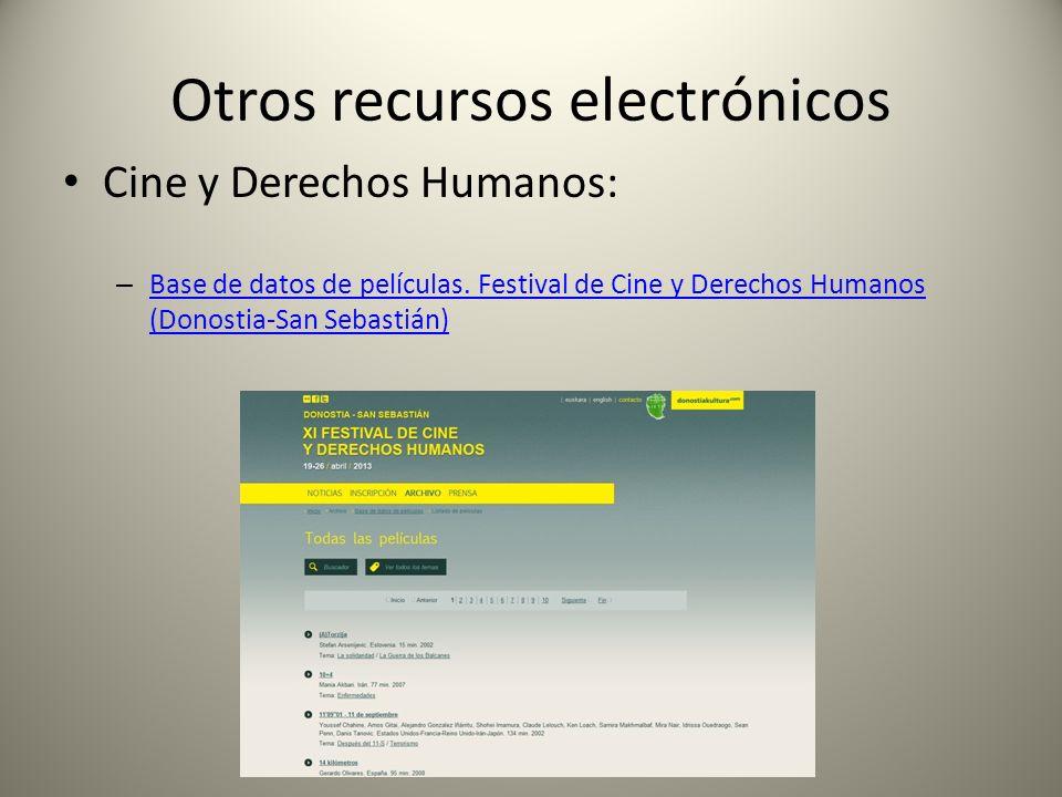 Otros recursos electrónicos Cine y Derechos Humanos: – Base de datos de películas. Festival de Cine y Derechos Humanos (Donostia-San Sebastián) Base d
